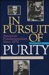 In Pursuit of Purity: A History of American Fundamentalism since 1850, Hardcover edition