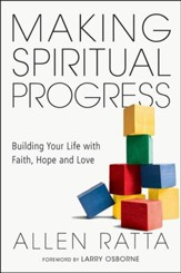 Making Spiritual Progress: Building Your Life with Faith, Hope and Love