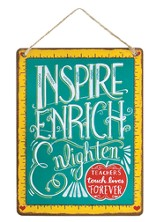 Inspire, Enrich, Enlighten, Teachers Touch Lives Forever Metal Sign