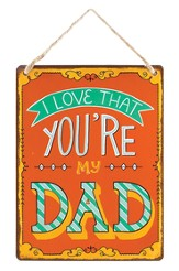 I Love That You're My Dad, Metal Sign