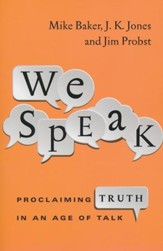 We Speak: Proclaiming Truth in an Age of Talk