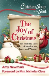 Chicken Soup for the Soul: The Joy of Christmas: 101 Holiday Tales of Inspiration, Love and Wonder - eBook