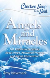 Chicken Soup for the Soul: Angels and Miracles: 101 Inspirational Stories about Hope, Answered Prayers, and Divine Intervention - eBook