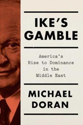 Ike's Gamble: America's Rise to Dominance in the Middle East - eBook