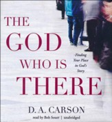 The God Who Is There: Finding Your Place in God's Story - unabridged audiobook on CD