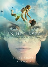 In Her Eyes: Reflections of a Father's Love - eBook