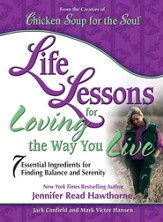 Life Lessons for Loving the Way You Live: 7 Essential Ingredients for Finding Balance and Serenity - eBook