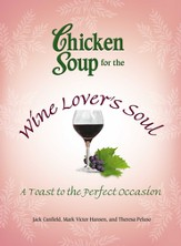 Chicken Soup for the Wine Lover's Soul: A Toast to the Perfect Occasion - eBook