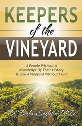 Keepers of the Vineyard: A People Without a Knowledge of Their History Is Like a Vineyard Without Fruit - eBook