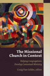 The Missional Church in Context: Helping Congregations Develop Contextual Ministry