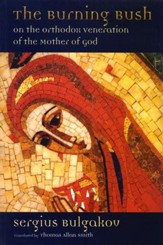 The Burning Bush: On the Orthodox Veneration of the Mother of God