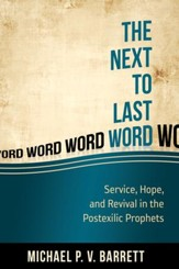 The Next to Last Word: Service, Hope, and Revival in the Postexilic Prophets - eBook