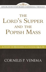 The Lord's Supper and the 'Popish Mass: A Study of Heidelberg Catechism Q&A 80 - eBook