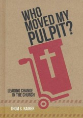 Who Moved My Pulpit?: Leading Change in the Church - eBook