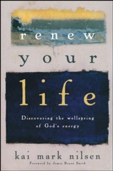 Renew Your Life: Discovering the Wellspring of God's Energy