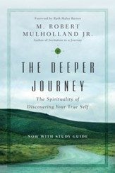 The Deeper Journey: The Spirituality of Discovering Your True Self