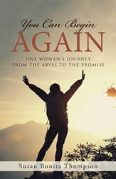 You Can Begin Again: One Woman's Journey from the Abyss to the Promise - eBook