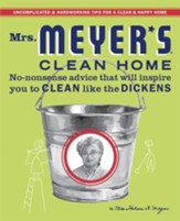Mrs. Meyer's Clean Home: No-Nonsense Advice that Will Inspire You to CLEAN like the DICKENS - eBook