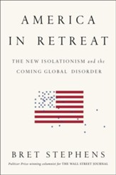 America in Retreat: The New Isolationism and the Coming Global Disaster