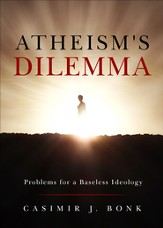 Atheism's Dilemma: Problems for a Baseless Ideology - eBook