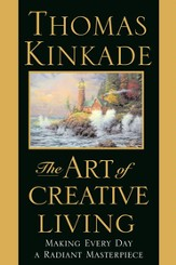 The Art of Creative Living: Making Every Day a Radiant Masterpiece - eBook