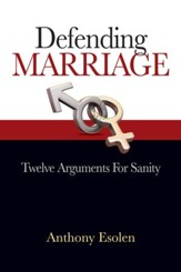 Defending Marriage: Twelve Arguments for Sanity - eBook