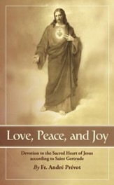 Love, Peace, and Joy: Devotion to the Sacred Heart of Jesus According to Saint Gertrude the Great - eBook