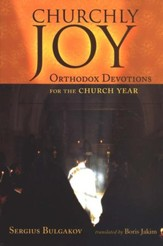 Churchly Joy: Orthodox Devotions for the Church Year