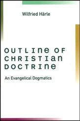 Outline of Christian Doctrine: An Evangelical Dogmatics