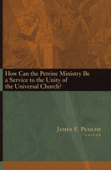 How Can the Petrine Ministry Be a Service to the Unity of the Universal Church?