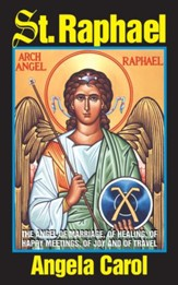 St. Raphael: Angel of Marriage, Healing, Happy Meetings, Joy and Travel - eBook