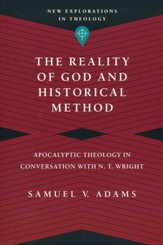 The Reality of God and Historical Method: Apocalyptic Theology in Conversation with N. T. Wright