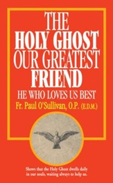 The Holy Ghost, Our Greatest Friend: He Who Loves Us Best - eBook