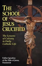 The School of Jesus Crucified: The Lessons of Calvary in Daily Catholic Life - eBook