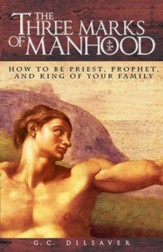 The Three Marks of Manhood: How to Be Priest, Prophet and King of Your Family - eBook
