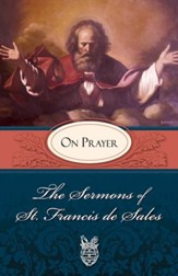 The Sermons of St. Francis de Sales on Prayer: For Advent and Christmas (volume Iv) - eBook