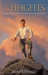 To the Heights: A Novel Based on the Life of Blessed Pier Giorgio Frassatti - eBook