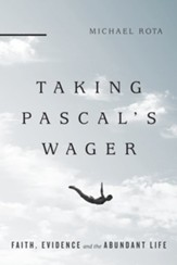 Taking Pascal's Wager: Faith, Evidence and the Abundant Life