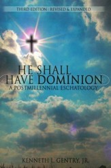 He Shall Have Dominion: A Postmillennial Eschatology