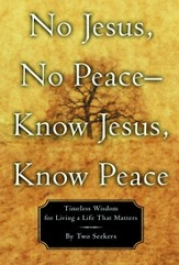 No Jesus, No Peace - Know Jesus, Know Peace: Timeless Wisdom for Living a Life That Matters - eBook