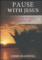 Pause With Jesus: Encountering His Story In Everyday Life