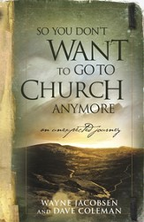 So You Don't Want to Go to Church Anymore: An Unexpected Journey - eBook