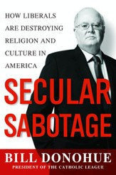 Secular Sabotage: How Liberals Are Destroying Religion and Culture in America - eBook