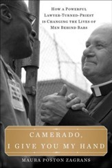 Camerado, I Give You My Hand: How a Powerful Lawyer Turned Priest Is Changing the Lives of Men Behind Bars