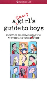 A Smart Girl's Guide to Boys: Surviving Crushes, Staying True to Yourself, and Other Love Stuff