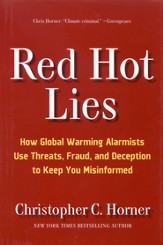 Red Hot Lies: How Global Warming Alarmists Use Force, Fraud, and Deception to Keep You Misinformed