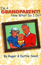I'm a Grandparent! Now What Do I Do?