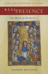 Real Presence: The Work of the Eucharist, New &  Expanded Edition