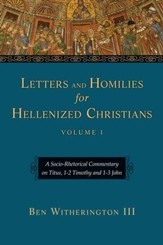Letters and Homilies for Hellenized Christians: A Socio-Rhetorical Commentary on Titus, 1-2 Timothy and 1-3 John - eBook