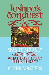 Joshua's Conquest: Was it Moral? What Does it Say to Us Today?
